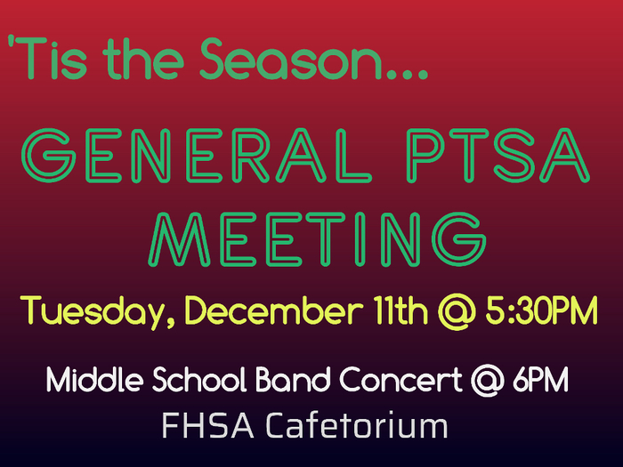 There will be a General PTSA meeting at 5:30 pm on Tuesday, Dec. 11.